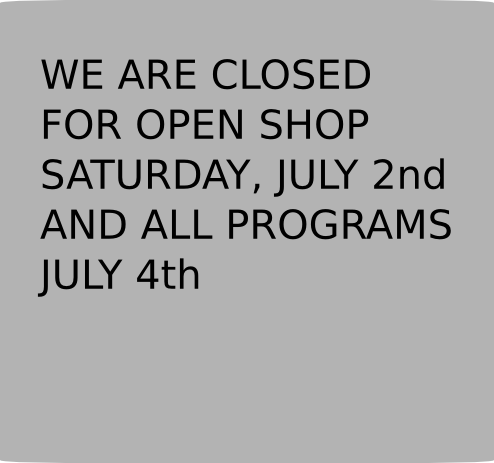 CLOSED July 2nd Open Shop and July 4th.